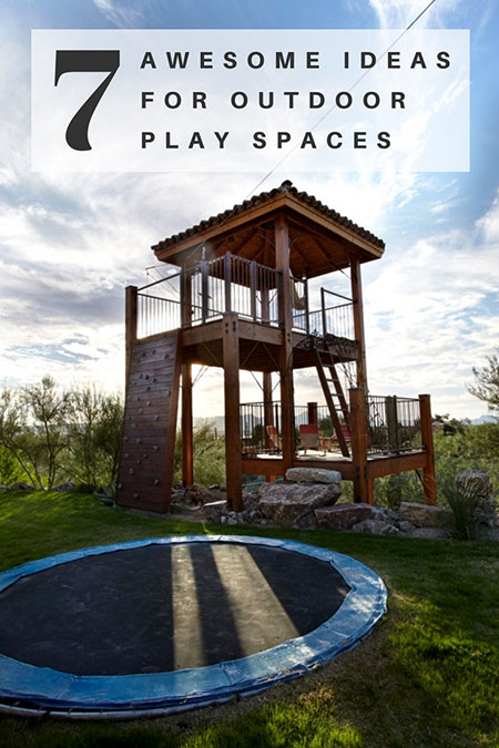 7 Awesome ideas for outdoor play spaces