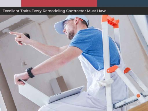 Excellent Traits Every Remodeling Contractor Must Have