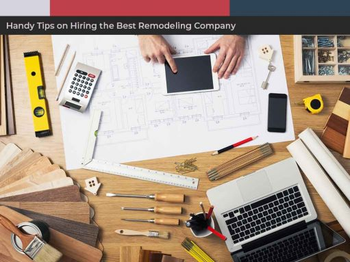 Handy Tips on Hiring the Best Remodeling Company