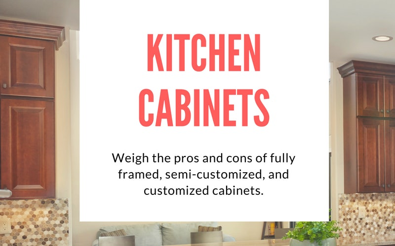 Pros and Cons of Fully-Framed, Semi-Customized, and Customized Cabinets